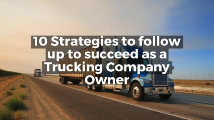 10 Strategies To Follow Up to Succeed as a Trucking Company Owner