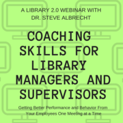 WEBINAR - Coaching Skills for Library Managers and Supervisors: Getting Better Performance and Behavior From Your Employees One Meeting at a Time (RECORDING NOW AVAILABLE, CLICK JOIN TO PURCHASE)
