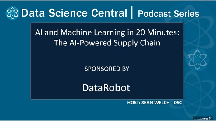 DSC Podcast Series: AI and Machine Learning in 20 Minutes: The AI-Powered Supply Chain
