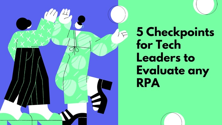 5 Checkpoints for Tech Leaders to Evaluate any RPA